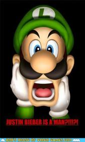 Mama Luigi!  He can't believe that Justin Beiber is a man.